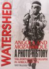 Watershed - Angola and Mozambique A Photo History, by Wilf Nussey